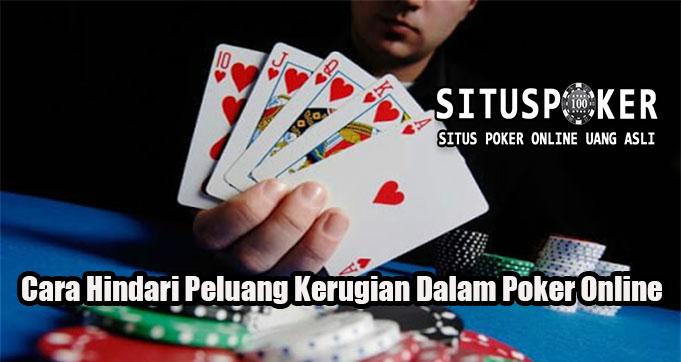 Cara Hindari Peluang Kerugian Dalam Poker Online