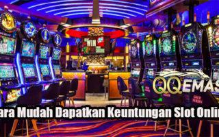Cara Mudah Dapatkan Keuntungan Slot Online