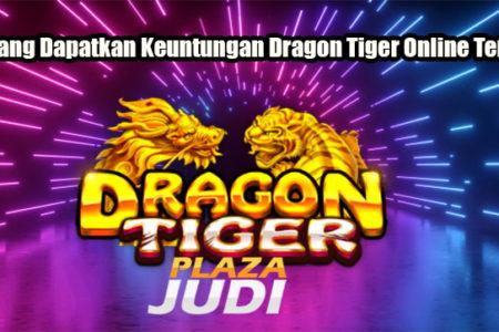 Peluang Dapatkan Keuntungan Dragon Tiger Online Terbaik