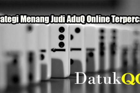 Strategi Menang Judi AduQ Online Terpercaya